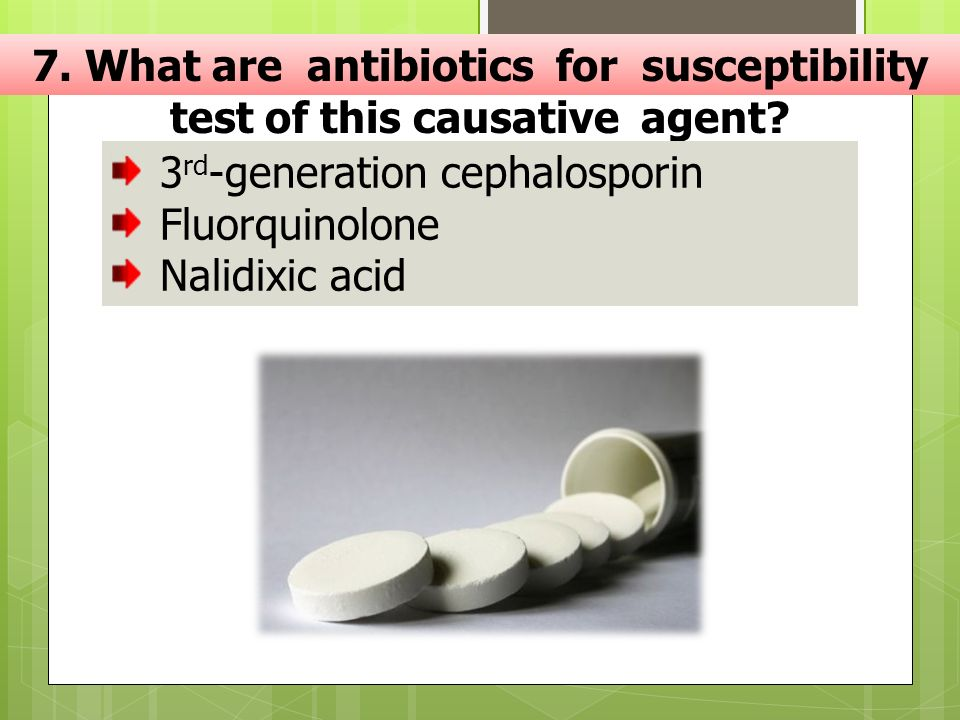 7. What are antibiotics for susceptibility test of this causative agent