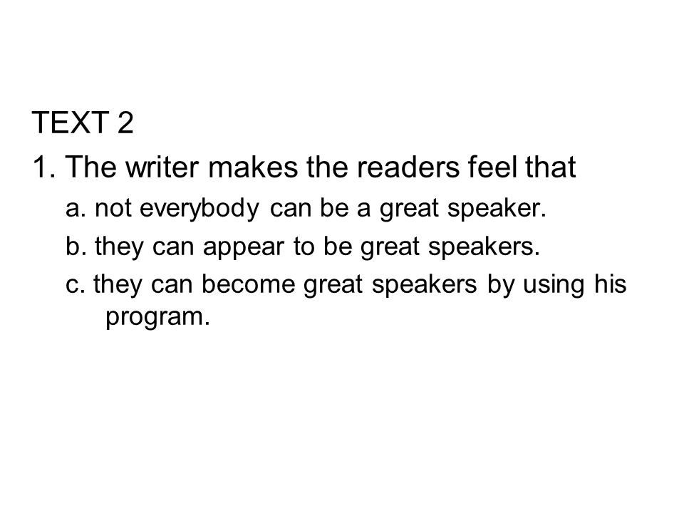 1. The writer makes the readers feel that