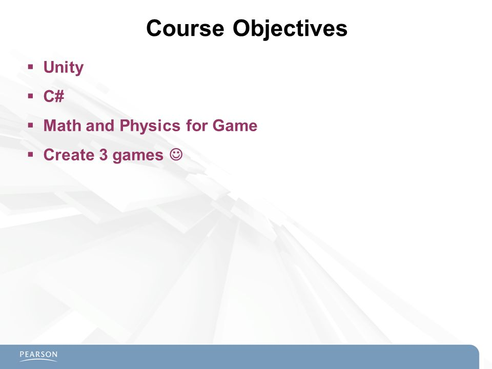 Course Objectives Unity C# Math and Physics for Game Create 3 games 